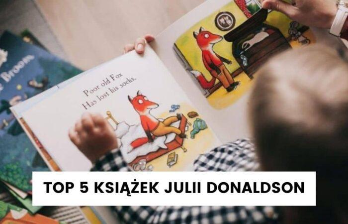 Julia Donaldson – nasze top 5