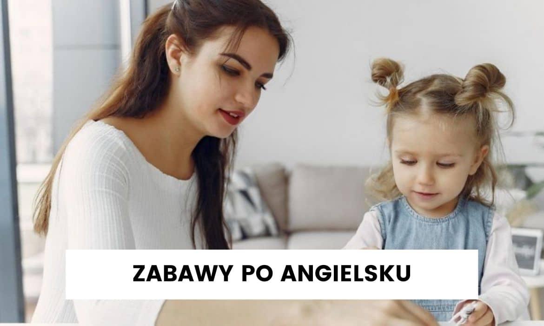 Zabawy po angielsku – jak bawić się z dzieckiem?