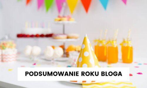 Pierwsze urodziny bloga – podsumowanie roku