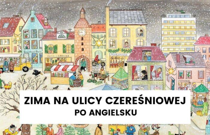 """Seria """"Ulica Czereśniowa"""" powraca – część o zimie po angielsku"""