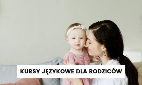 Kursy językowe dla rodziców, opiekunek i nie tylko