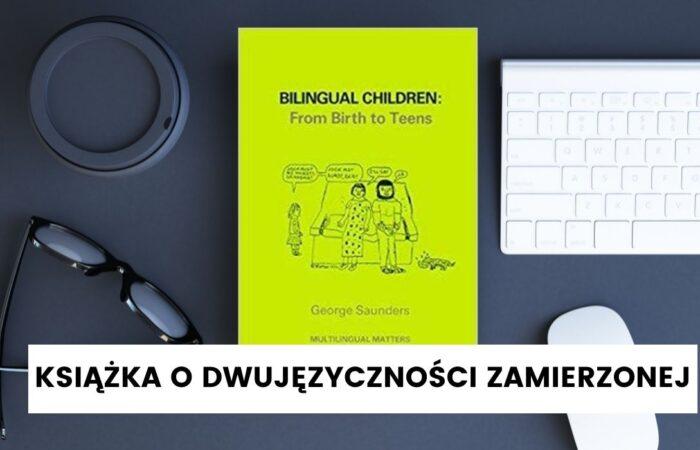 Książka o dwujęzyczności zamierzonej – Bilingual Children: From Birth to Teens