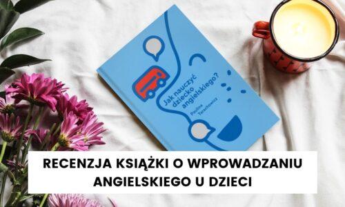 Jak nauczyć dziecko angielskiego – książka Pauliny Tarachowicz