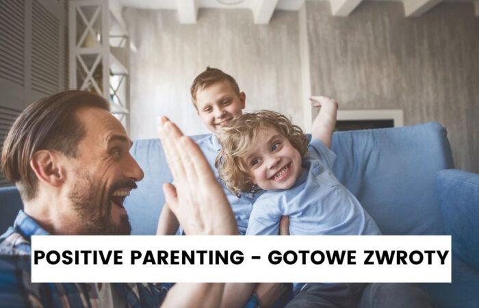 Positive Parenting — gotowe zwroty